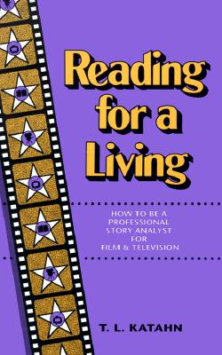 Reading for a Living: How to Be a Professional Story Analyst for Film and Television, Katahn, Terri; Katahn, T.L.