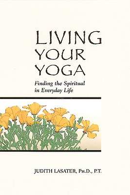 Image for Living Your Yoga: Finding the Spiritual in Everyday Life