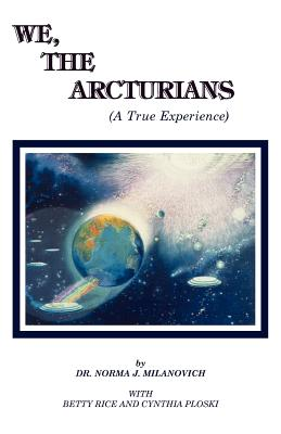 We the Arcturians, Norma J. Milanovich, Betty Rice, Cynthia Ploski