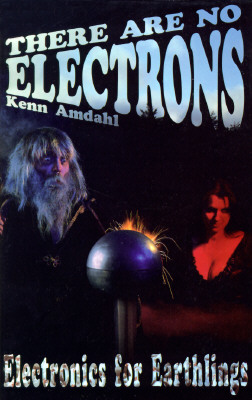 There Are No Electrons, Amdahl, Kenn