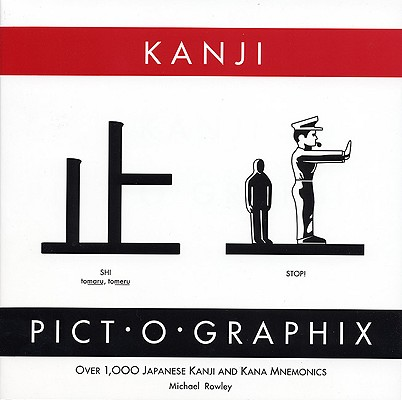 Kanji Pict-O-Graphix: Over 1,000 Japanese Kanji and Kana Mnemonics, Rowley, Michael