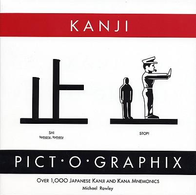Kanji Pict-O-Graphix: Over 1,000 Japanese Kanji and Kana Mnemonics, Rowley, Michael