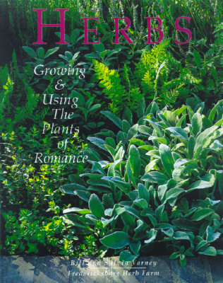 HERBS : GROWING & USING THE PLANTS OF RO, BILL VARNEY
