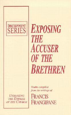 Exposing the Accuser of the Brethren (Discernment), Frangipane, Francis