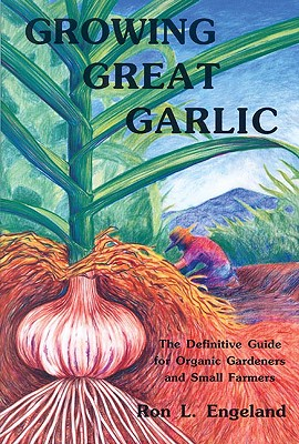 Image for Growing Great Garlic: The Definitive Guide for Organic Gardeners and Small Farme