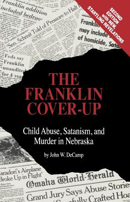 The Franklin Cover-Up: Child Abuse, Satanism, and Murder in Nebraska, John W. Decamp