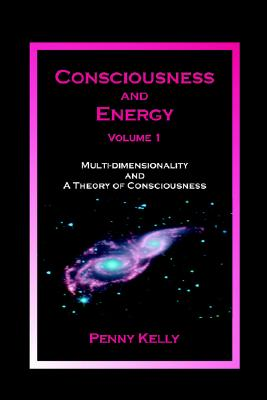 Image for Consciousness and Energy, Volume 1:  Multi-Dimensional Existence and A Theory of Consciousness