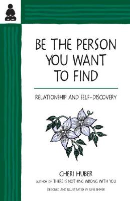 Be the Person You Want to Find: Relationship and Self-Discovery, CHERI HUBER