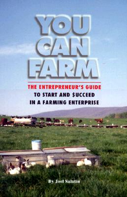 Image for You Can Farm: The Entrepreneur's Guide to Start & Succeed in a Farming Enterprise
