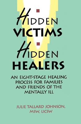 Image for Hidden Victims Hidden Healers: An Eight-Stage Healing Process For Families And Friends Of The Mentally Ill