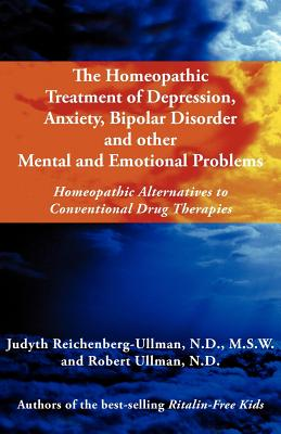 Image for The Homeopathic Treatment of Depression, Anxiety, Bipolar and Other Mental and Emotional Problems: Homeopathic Alternatives to Conventional Drug Thera
