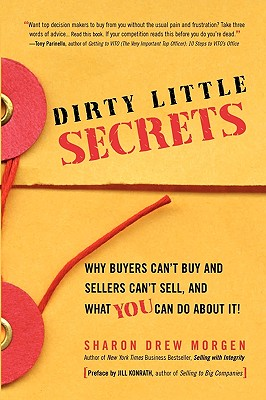 Image for Dirty Little Secrets: Why buyers can't buy and sellers can't sell and what you can do about it