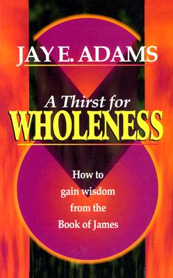Image for A Thirst for Wholeness: How to Gain Wisdom from the Book of James