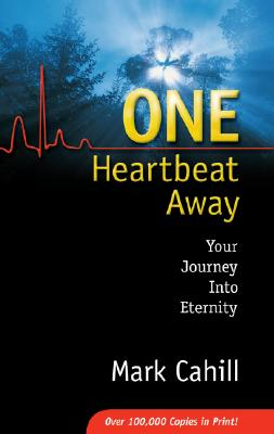 One Heartbeat Away : Your Journey into Eternity, MARK CAHILL