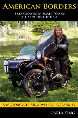 American Borders: A Solo Circumnavigation of the United States on a Russian Sidecar Motorcycle, King, Carla