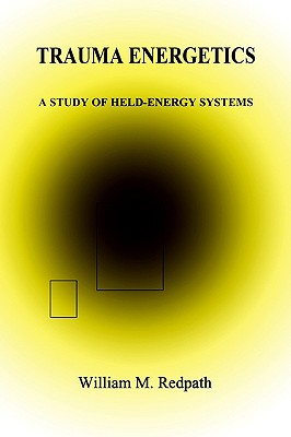 Image for Trauma Energetics : A Study of Held-Energy Systems