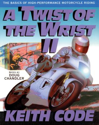 A Twist of the Wrist 2: The Basics of High-Performance Motorcycle Riding, Keith Code