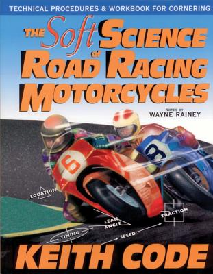 Image for Soft Science of Roadracing Motorcycles: The Technical Procedures and Workbook for Roadracing Motorcycles