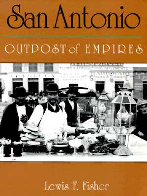 San Antonio: Outpost of Empires, Fisher, Lewis F.