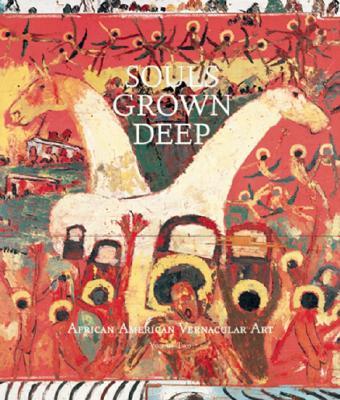 Souls Grown Deep, Vol. 2: African American Vernacular Art, Arnett, William S.; Arnett, William; Sims, Lowery; Livingston, Jane; Arnett, Paul