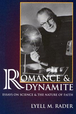 Image for Romance and Dynamite: Essays on Science and the Nature of Faith
