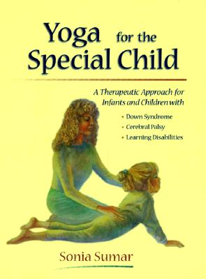 Image for YOGA FOR THE SPECIAL CHILD A THERAPEUTIC APPROACH FOR INFANTS AND CHILDREN WITH DOWNS SYNDROME, CEREBR