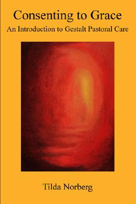 Image for Consenting to Grace: An Introduction to Gestalt Pastoral Care