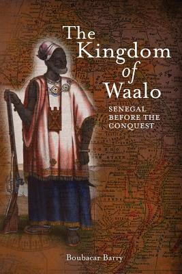 Image for The Kingdom of Waalo: Senegal Before the Conquest