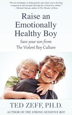 Image for Raise an Emotionally Healthy Boy: Save Your Son From the Violent Boy Culture