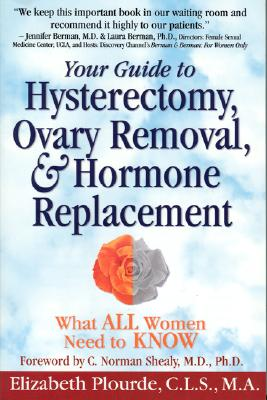 Your Guide to Hysterectomy, Ovary Removal & Hormone Therapy: What All Women Need to Know, Plourde, Elizabeth L.