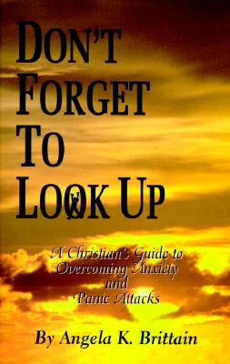 Image for Don't Forget To Look Up : A Christian's Guide to Overcoming Anxiety and Panic Attacks