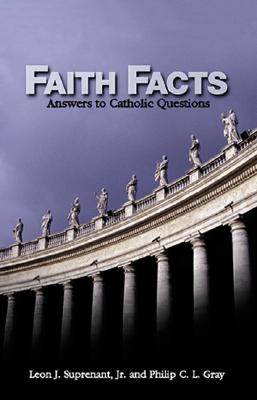 """Faith Facts: Answers to Catholic Questions, """"Suprenant, Leon J., C.L., Philip Gray"""""""