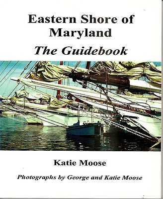 Eastern Shore of Maryland: The Guidebook, Moose, Katie