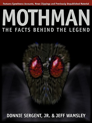 Mothman: The Facts Behind the Legend, Donnie Sergent Jr.; Jeff Wamsley