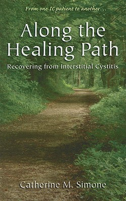 Along the Healing Path : Recovering from Interstitial Cystitis, Simone, Catherine M.