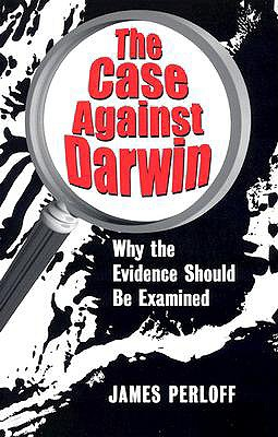Image for The Case against Darwin: Why the Evidence Should Be Examined