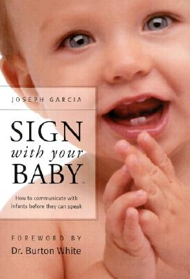 Image for Sign With Your Baby: How to Communicate With Infants Before They Can Speak