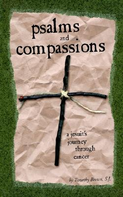 Image for Psalms and Compassions: A Jesuit's Journey Through Cancer