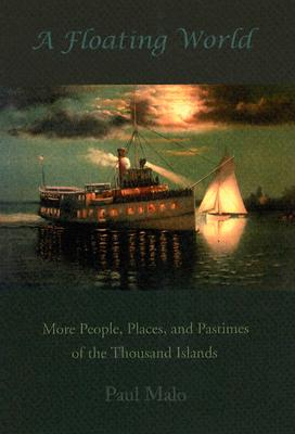 Image for A Floating World: More People, Places, and Pastimes of the Thousand Islands