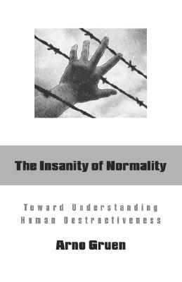 Image for The Insanity of Normality: Toward Understanding Human Destructiveness