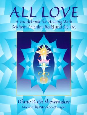 Image for All Love: A Guidebook for Healing With Sekhem-Seichim-Reiki and SKHM
