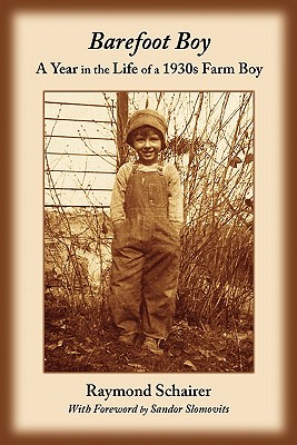 Barefoot Boy: A Year in the Life of a 1930s Farm Boy, Schairer, Raymond