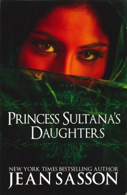 Image for Princess Sultanas Daughters : A Saudi Arabian Womans Intimate Revelations About Sex, Love, Marriage-And the Fate of Her Beautiful Daughters-Behind the Veil