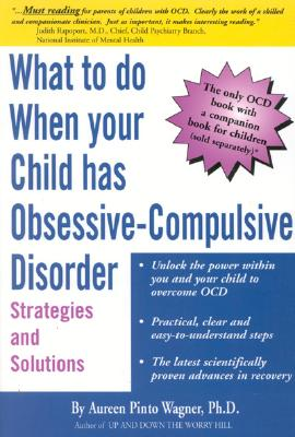 Image for What to do when your Child has Obsessive-Compulsive Disorder: Strategies and Solutions