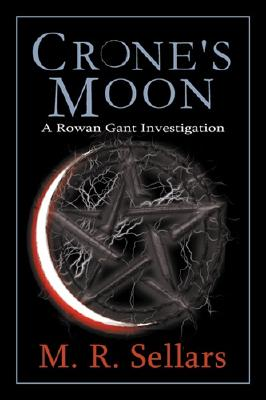 Crone's Moon: A Rowan Gant Investigation (Rowan Gant Investigations), Sellars, M. R.