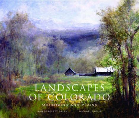 Landscapes of Colorado: Mountains and Plains, Ann Scarlett Daley, Michael Paglia