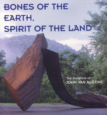 Image for Bones of the Earth, Spirit of the Land - The Sculpture of John Van Alstine