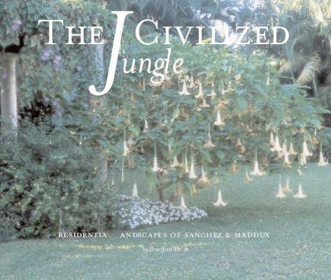 The Civilized Jungle: Residential Landscape of Sanchez & Maddux, Schwarz, David M.;Stern, Robert A. M.;Scully, Vincent Joseph;McKee, Bradford;David M. Schwarz/Architectural Services
