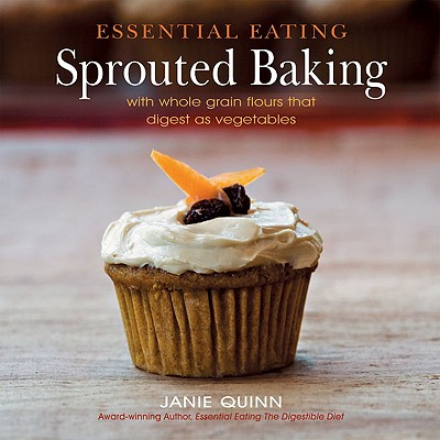 Image for Essential Eating Sprouted Baking: With Whole Grain Flours That Digest as Vegetables