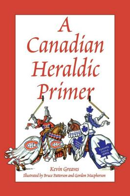 A Canadian Heraldic Primer, Kevin Greaves, Heraldic Society of Canada